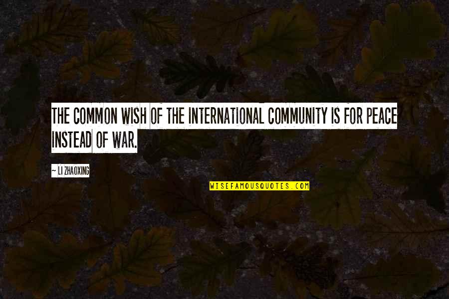 Peace Instead Of War Quotes By Li Zhaoxing: The common wish of the international community is