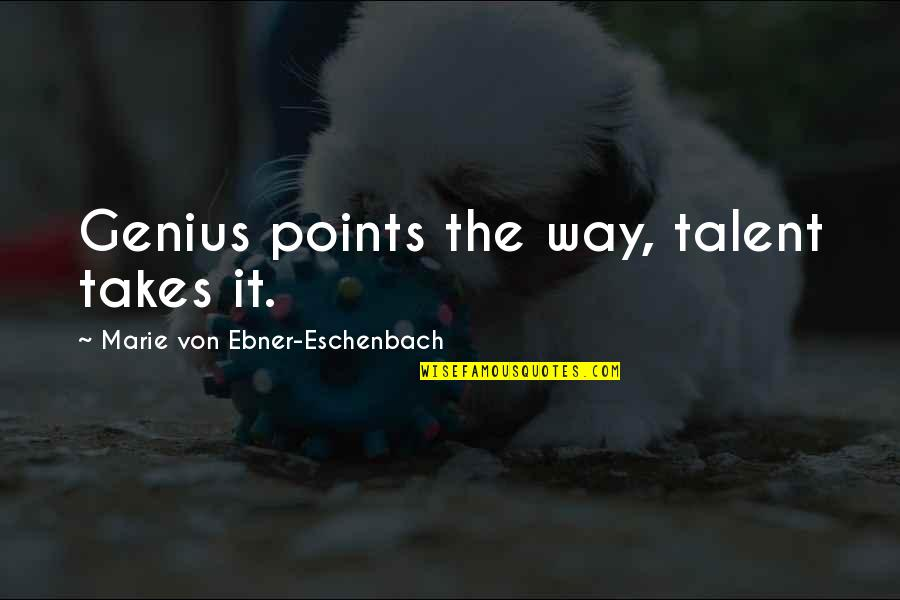 Peace Instead Of War Quotes By Marie Von Ebner-Eschenbach: Genius points the way, talent takes it.