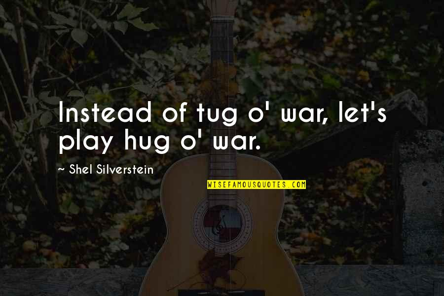 Peace Instead Of War Quotes By Shel Silverstein: Instead of tug o' war, let's play hug