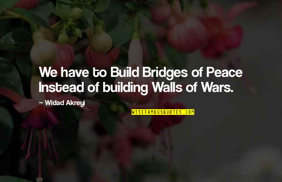 Peace Instead Of War Quotes By Widad Akreyi: We have to Build Bridges of Peace Instead