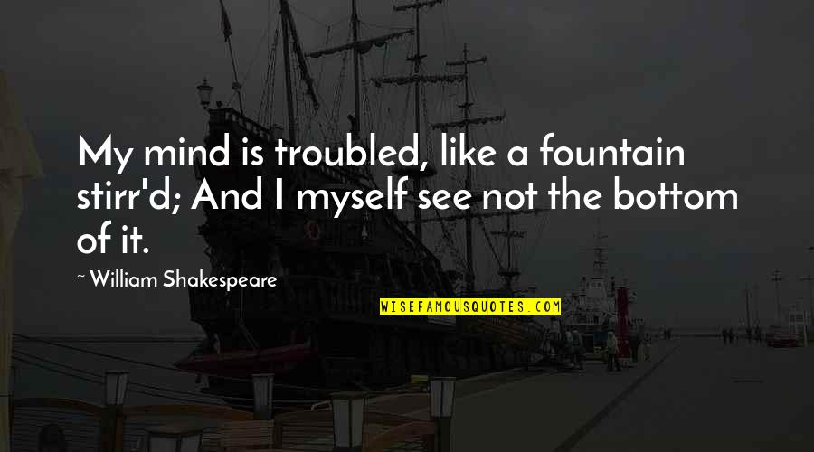 Peace Instead Of War Quotes By William Shakespeare: My mind is troubled, like a fountain stirr'd;