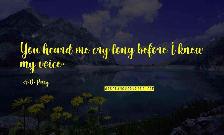 Peace Love And Light Quotes By A.D. Posey: You heard me cry long before I knew