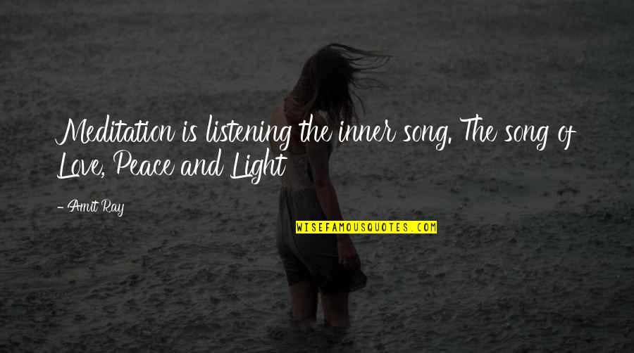 Peace Love And Light Quotes By Amit Ray: Meditation is listening the inner song. The song