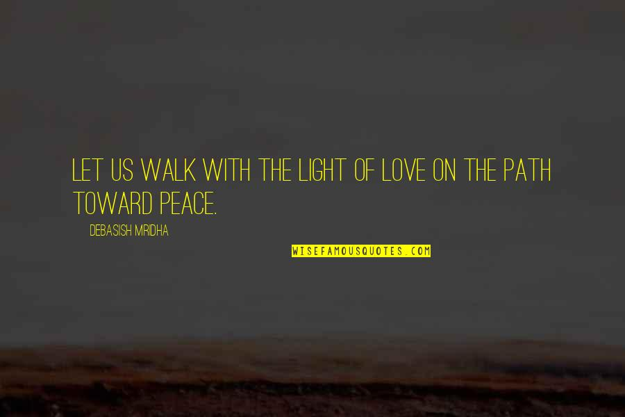 Peace Love And Light Quotes By Debasish Mridha: Let us walk with the light of love