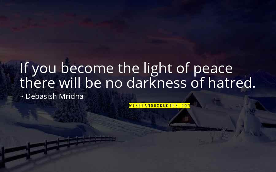 Peace Love And Light Quotes By Debasish Mridha: If you become the light of peace there
