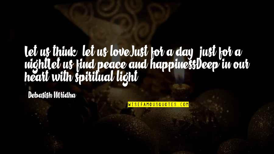 Peace Love And Light Quotes By Debasish Mridha: Let us think, let us loveJust for a