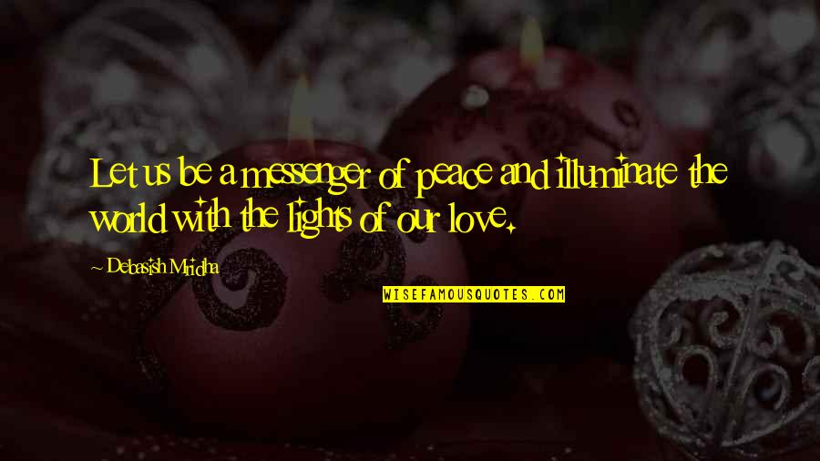 Peace Love And Light Quotes By Debasish Mridha: Let us be a messenger of peace and