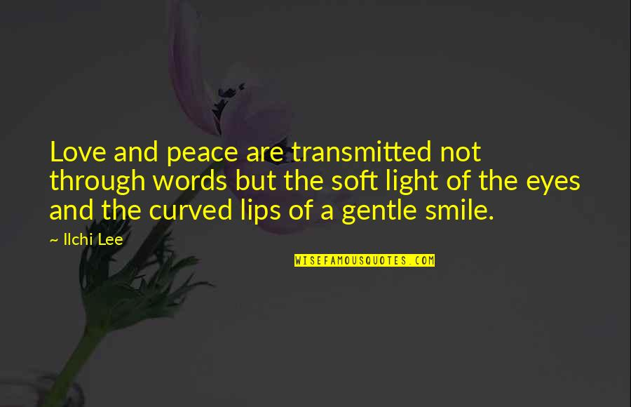 Peace Love And Light Quotes By Ilchi Lee: Love and peace are transmitted not through words