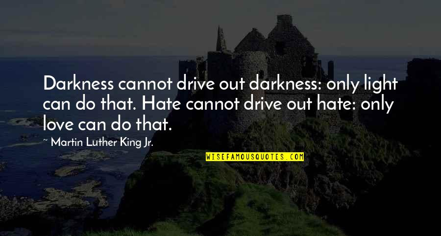 Peace Love And Light Quotes By Martin Luther King Jr.: Darkness cannot drive out darkness: only light can