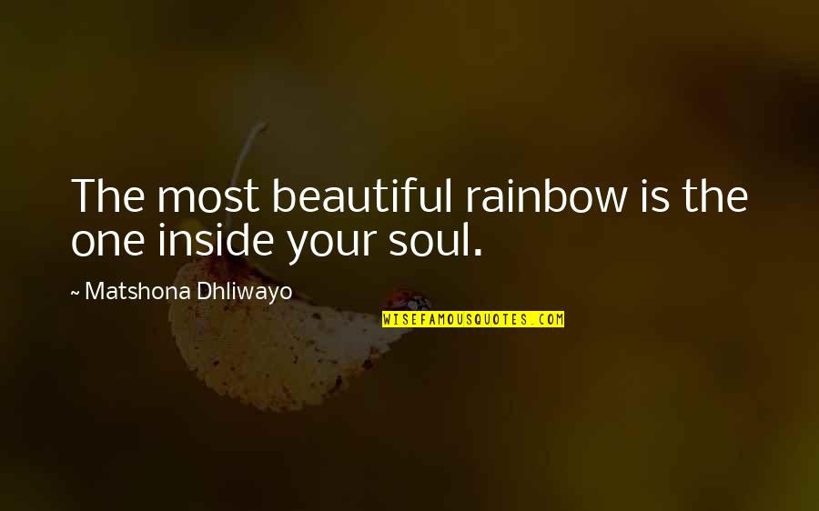 Peace Love And Light Quotes By Matshona Dhliwayo: The most beautiful rainbow is the one inside