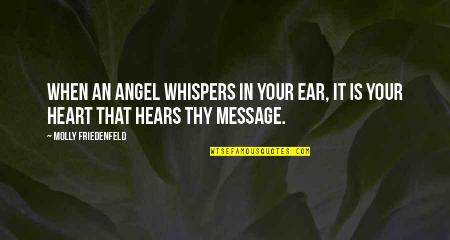 Peace Love And Light Quotes By Molly Friedenfeld: When an Angel whispers in your ear, it
