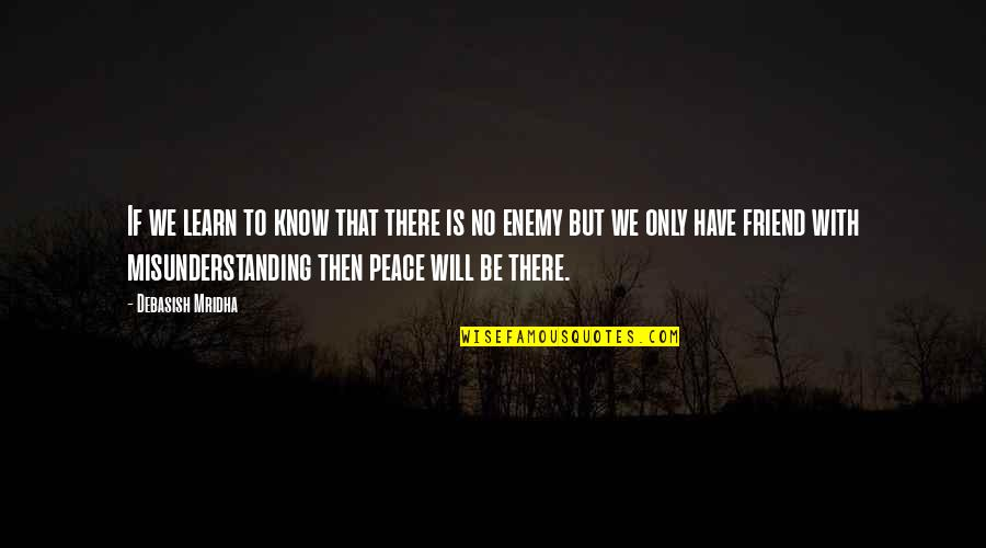 Peace Love And Misunderstanding Quotes By Debasish Mridha: If we learn to know that there is