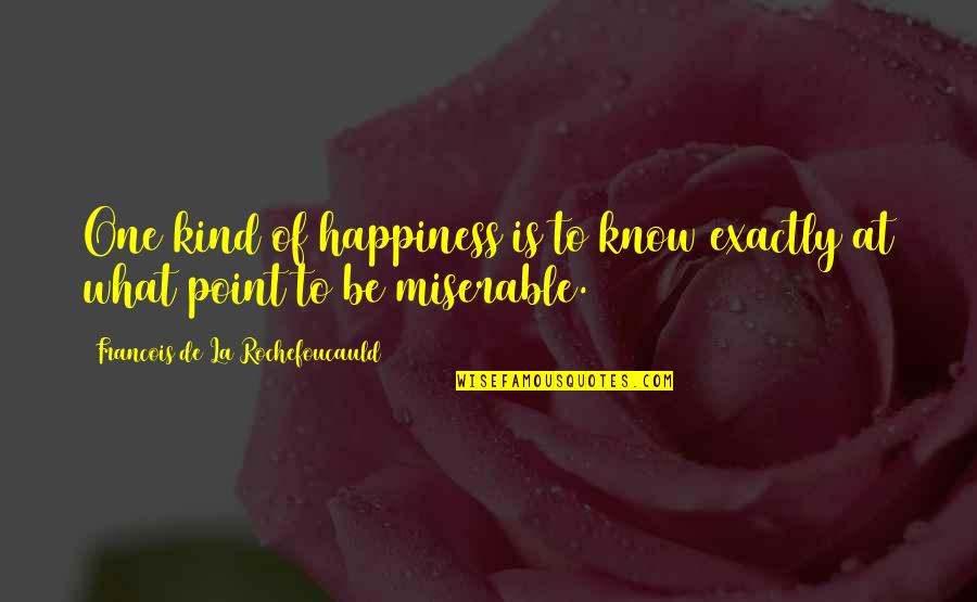 Peace Na Tayo Quotes By Francois De La Rochefoucauld: One kind of happiness is to know exactly