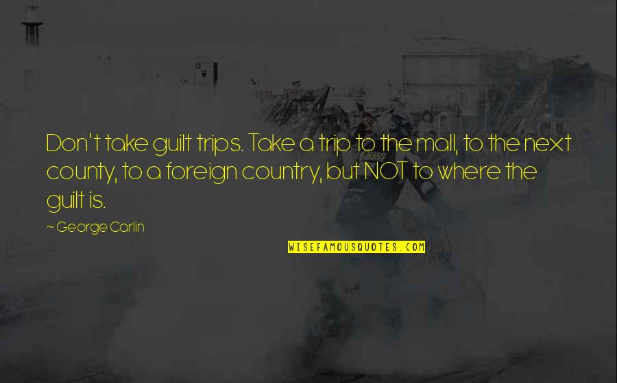 Peace Na Tayo Quotes By George Carlin: Don't take guilt trips. Take a trip to