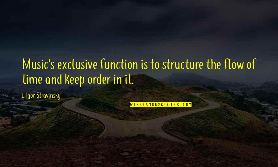 Peace Na Tayo Quotes By Igor Stravinsky: Music's exclusive function is to structure the flow