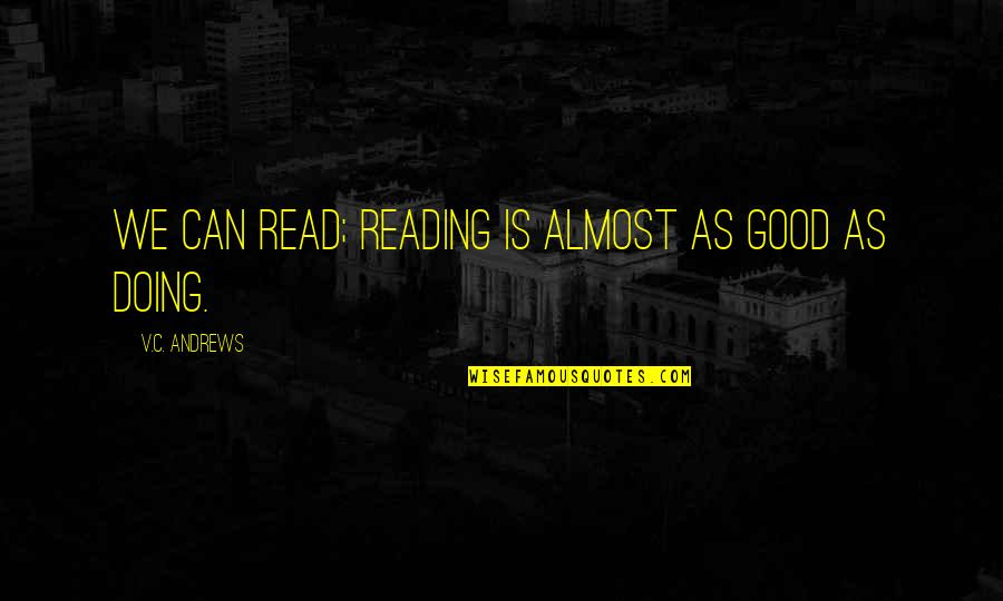 Peace Na Tayo Quotes By V.C. Andrews: We can read; reading is almost as good