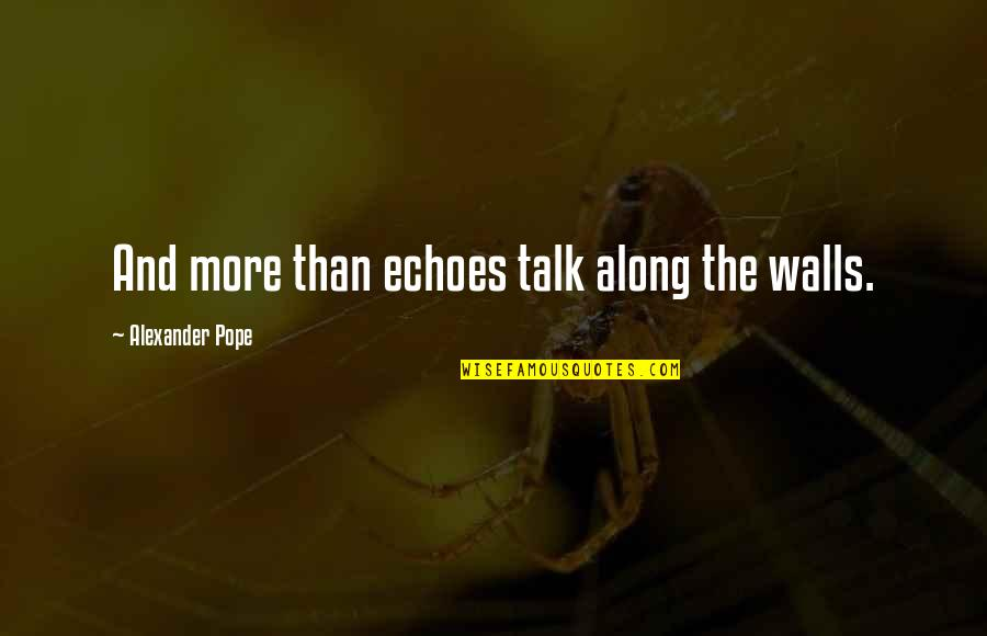 Peace Of Mind And Body Quotes By Alexander Pope: And more than echoes talk along the walls.