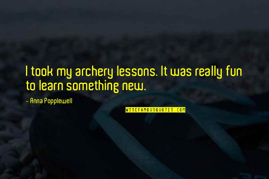 Peace Of Mind And Body Quotes By Anna Popplewell: I took my archery lessons. It was really