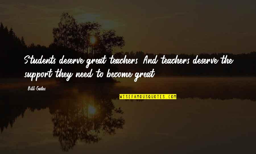 Peace Of Mind And Body Quotes By Bill Gates: Students deserve great teachers. And teachers deserve the