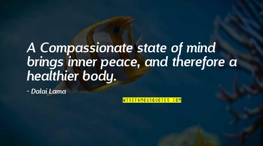 Peace Of Mind And Body Quotes By Dalai Lama: A Compassionate state of mind brings inner peace,