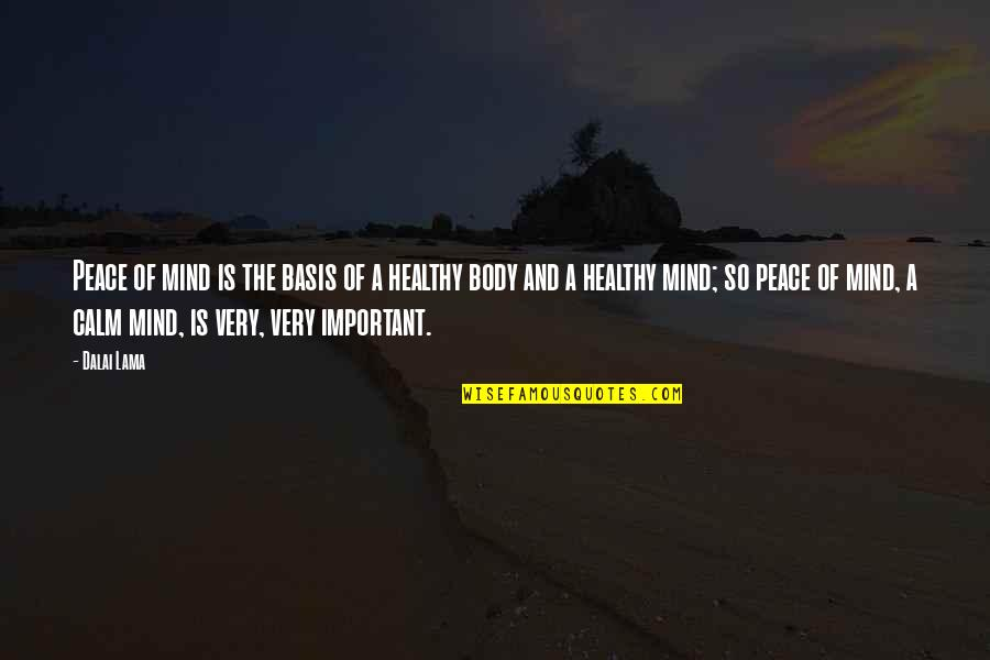 Peace Of Mind And Body Quotes By Dalai Lama: Peace of mind is the basis of a