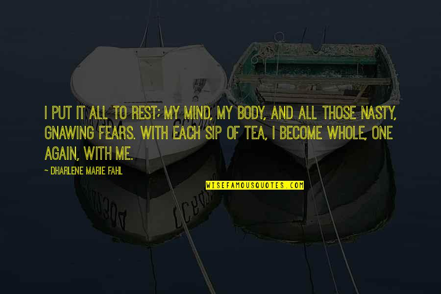 Peace Of Mind And Body Quotes By Dharlene Marie Fahl: I put it all to rest; my mind,