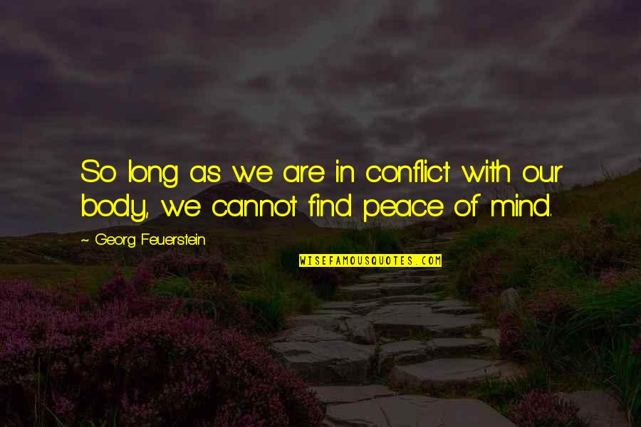 Peace Of Mind And Body Quotes By Georg Feuerstein: So long as we are in conflict with