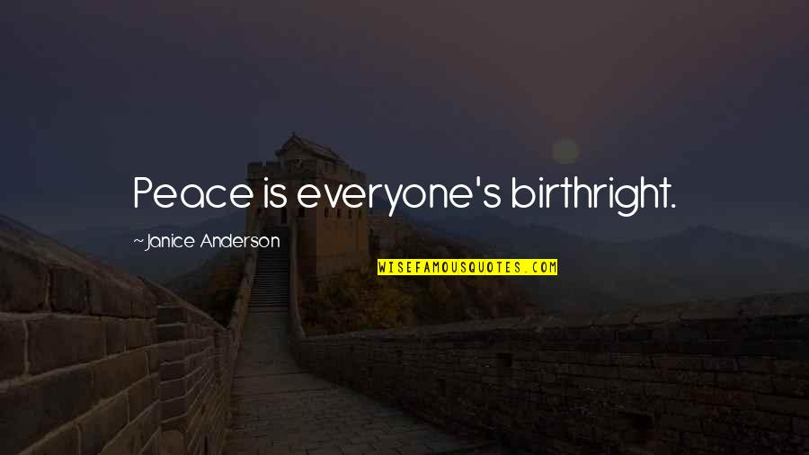 Peace Of Mind And Body Quotes By Janice Anderson: Peace is everyone's birthright.