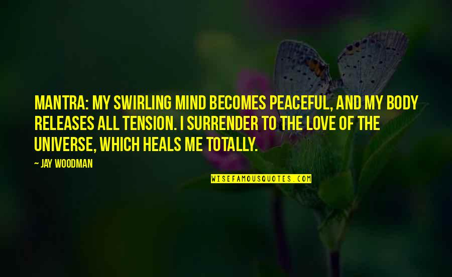 Peace Of Mind And Body Quotes By Jay Woodman: Mantra: My swirling mind becomes peaceful, and my