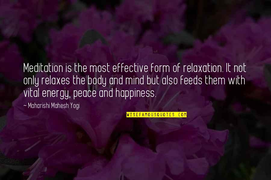 Peace Of Mind And Body Quotes By Maharishi Mahesh Yogi: Meditation is the most effective form of relaxation.