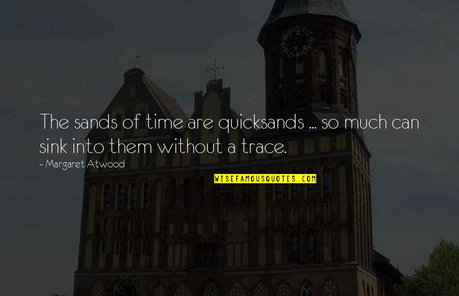 Peace Of Mind And Body Quotes By Margaret Atwood: The sands of time are quicksands ... so