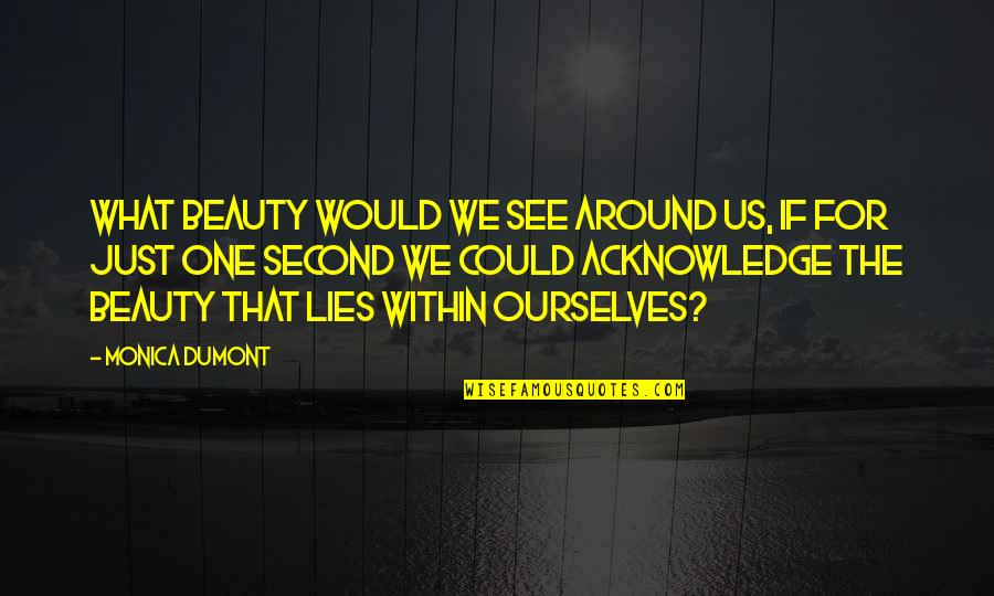 Peace Of Mind And Body Quotes By Monica Dumont: What beauty would we see around us, if