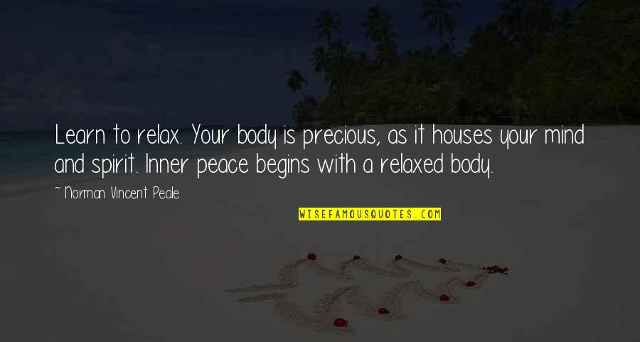 Peace Of Mind And Body Quotes By Norman Vincent Peale: Learn to relax. Your body is precious, as