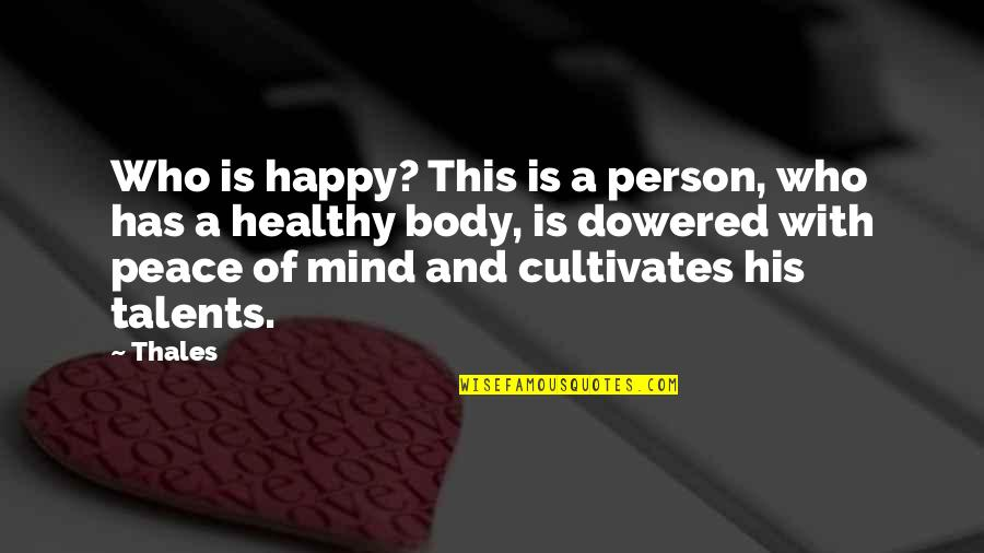 Peace Of Mind And Body Quotes By Thales: Who is happy? This is a person, who