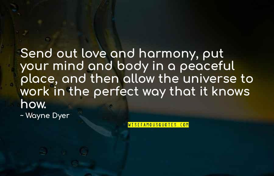 Peace Of Mind And Body Quotes By Wayne Dyer: Send out love and harmony, put your mind