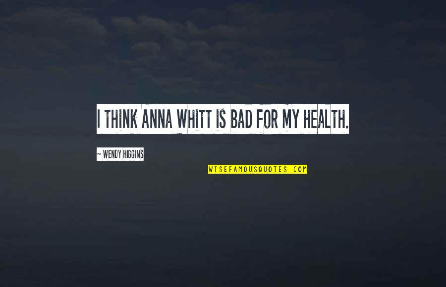 Peace Of Mind And Body Quotes By Wendy Higgins: I think Anna Whitt is bad for my