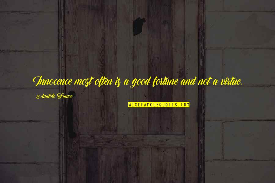 Peaceful Election Quotes By Anatole France: Innocence most often is a good fortune and