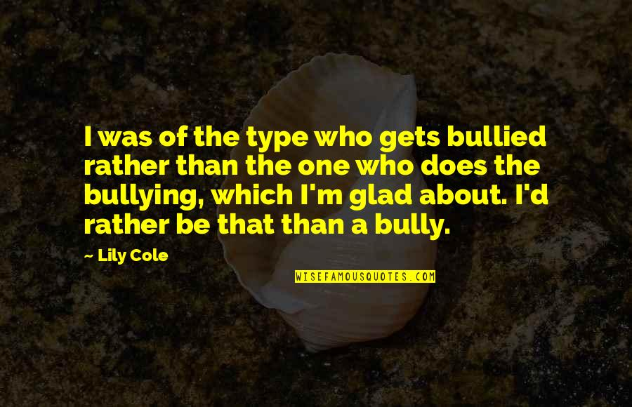Peaceful Election Quotes By Lily Cole: I was of the type who gets bullied