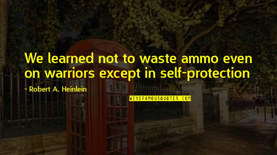 Peaceful Election Quotes By Robert A. Heinlein: We learned not to waste ammo even on
