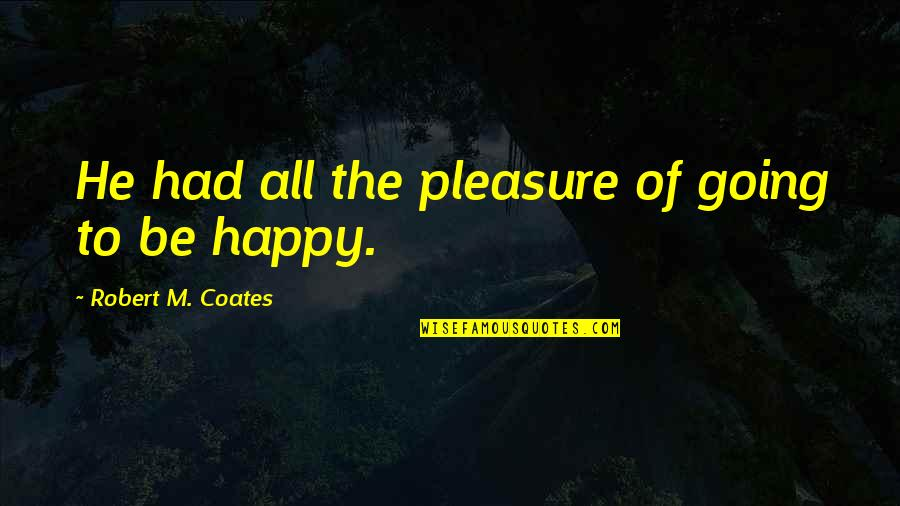Peaceful Election Quotes By Robert M. Coates: He had all the pleasure of going to