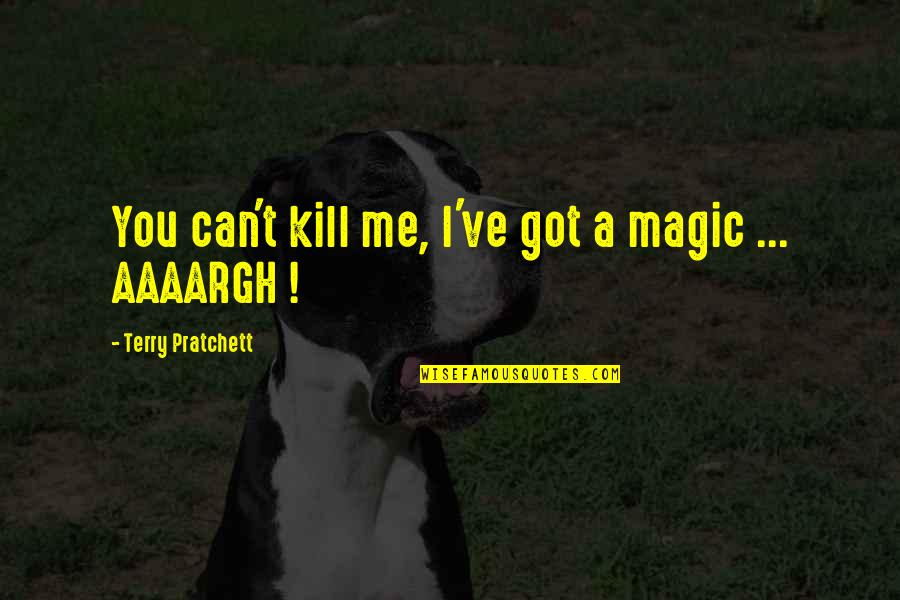 Peaceful Election Quotes By Terry Pratchett: You can't kill me, I've got a magic