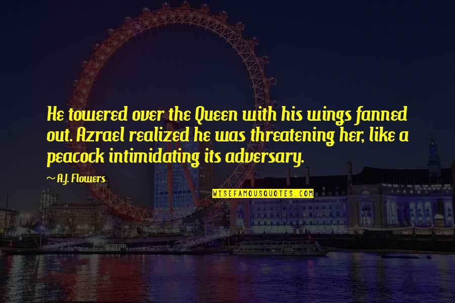 Peacock Quotes By A.J. Flowers: He towered over the Queen with his wings