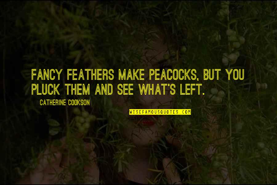 Peacock Quotes By Catherine Cookson: Fancy feathers make peacocks, but you pluck them