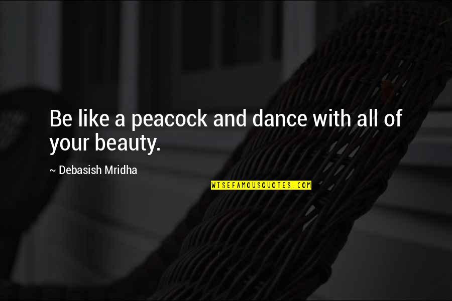 Peacock Quotes By Debasish Mridha: Be like a peacock and dance with all