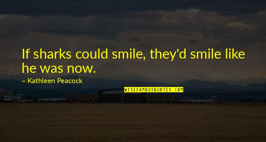 Peacock Quotes By Kathleen Peacock: If sharks could smile, they'd smile like he