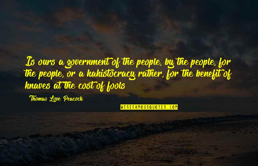 Peacock Quotes By Thomas Love Peacock: Is ours a government of the people, by