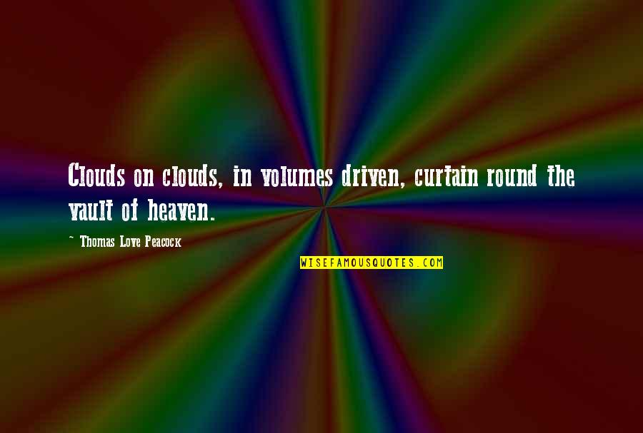 Peacock Quotes By Thomas Love Peacock: Clouds on clouds, in volumes driven, curtain round