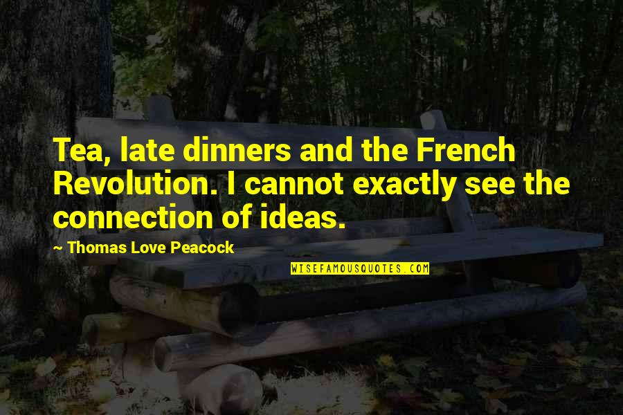 Peacock Quotes By Thomas Love Peacock: Tea, late dinners and the French Revolution. I