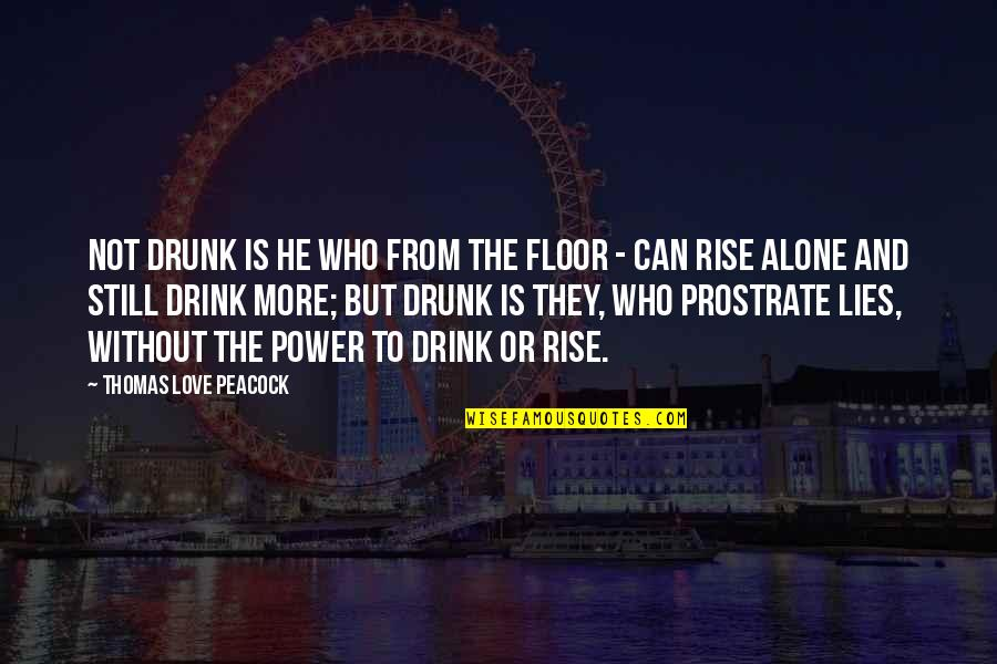 Peacock Quotes By Thomas Love Peacock: Not drunk is he who from the floor