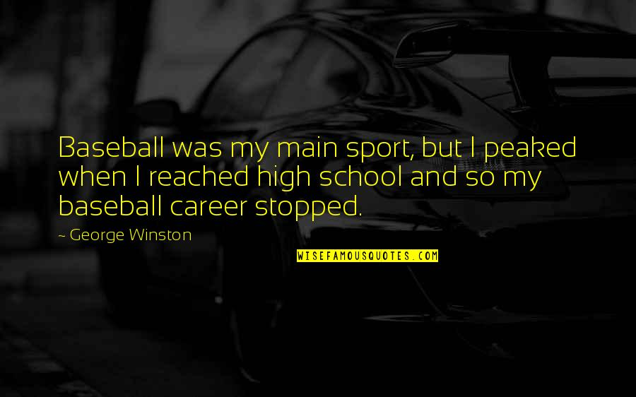 Peaked Quotes By George Winston: Baseball was my main sport, but I peaked